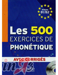 500 Exercices de Phonetique B1/B2: Avec corriges + CD